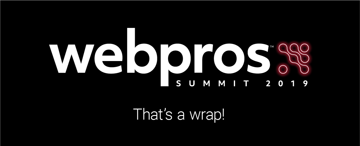 WebPros Summit 2019 - Wrap Up