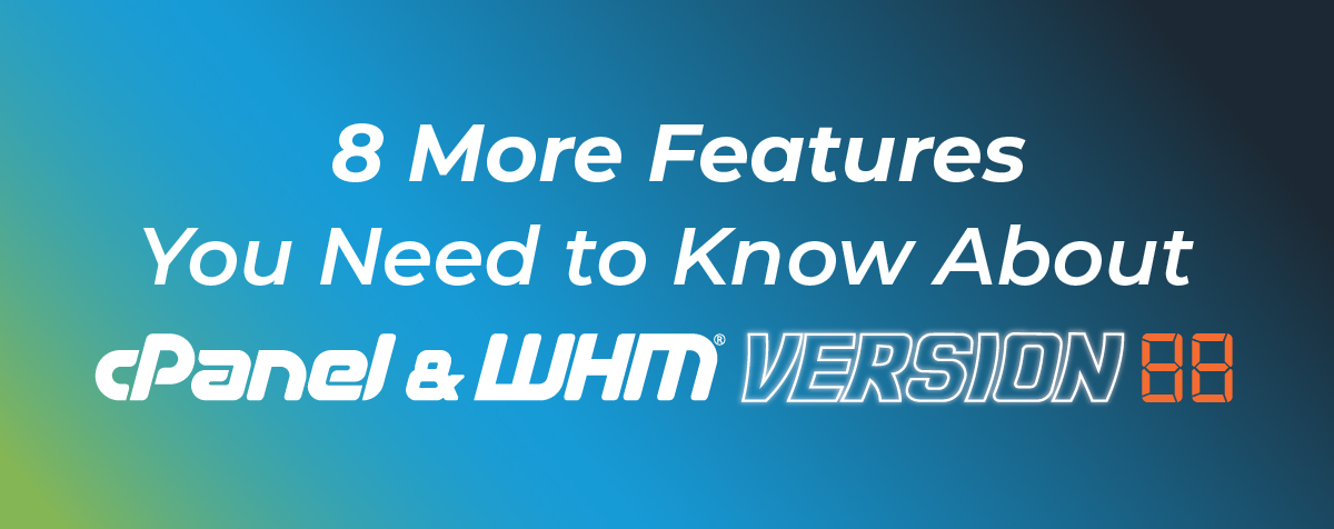 8 More Features You Need To Know About cPanel & WHM Version 88