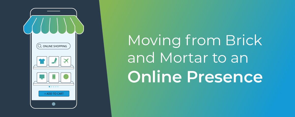 Moving from brick and mortar to an online presence