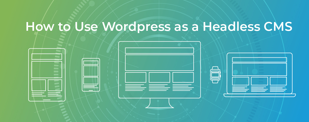 How to use WordPress as a Headless CMS