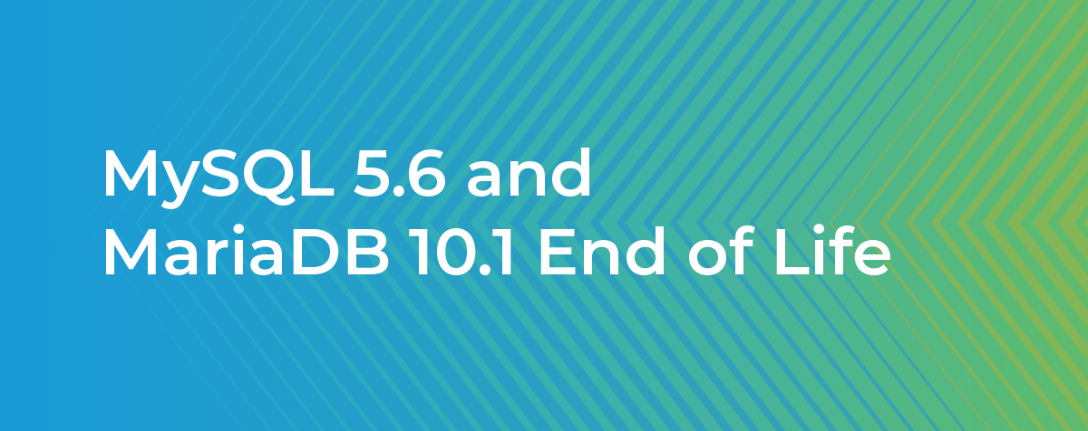 MySQL 5.6 and MariaDB 10.1 End of Life