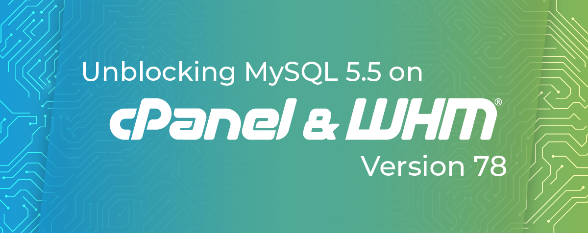 Unblocking MySQL 5.5 on cPanel V78