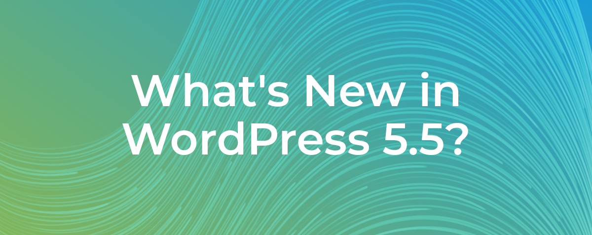 What's new in WordPress 5.5?