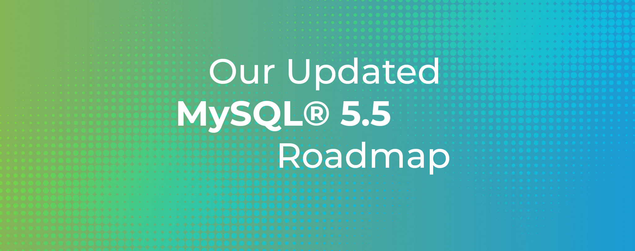 Our Updated MySQL 5.5 Roadmap
