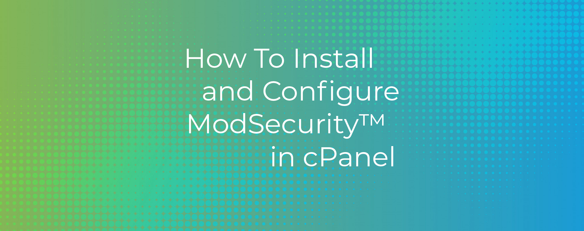 How To Install and Configure ModSecurity in cPanel