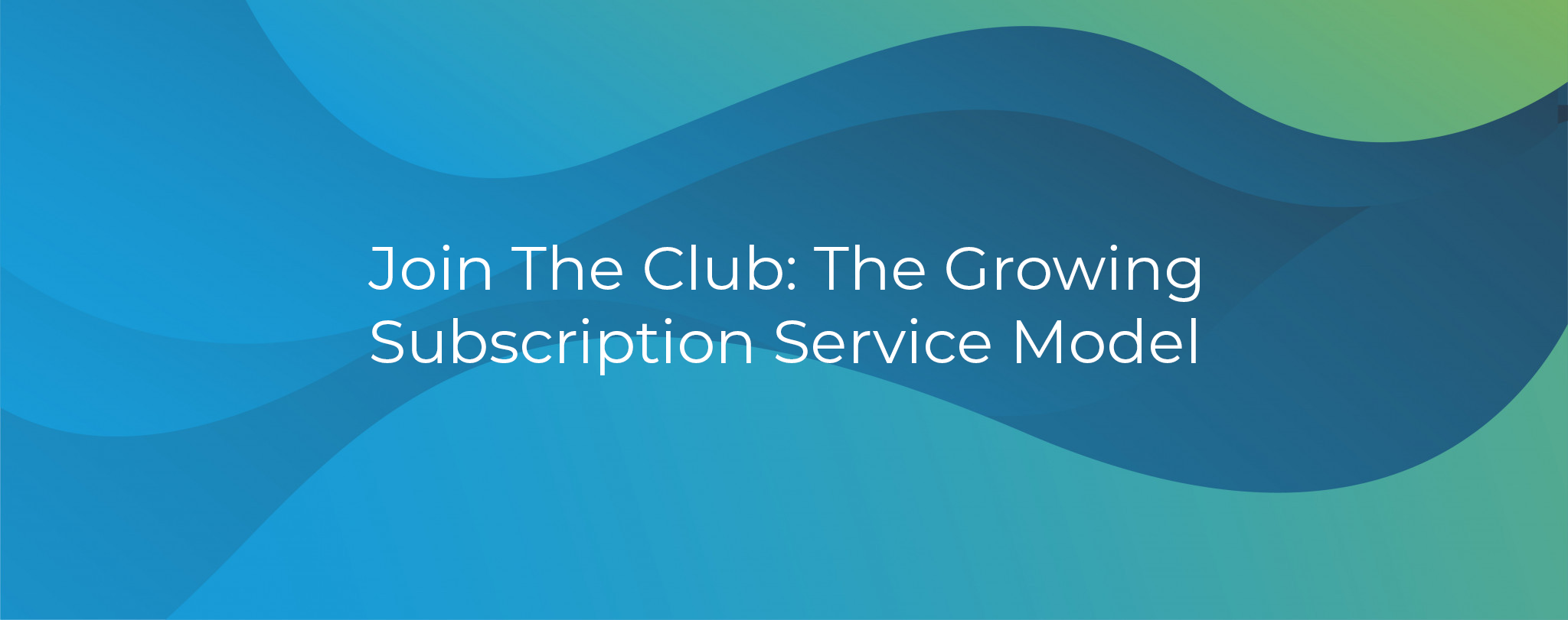 Join the Club: The Growing Subscription Service Model