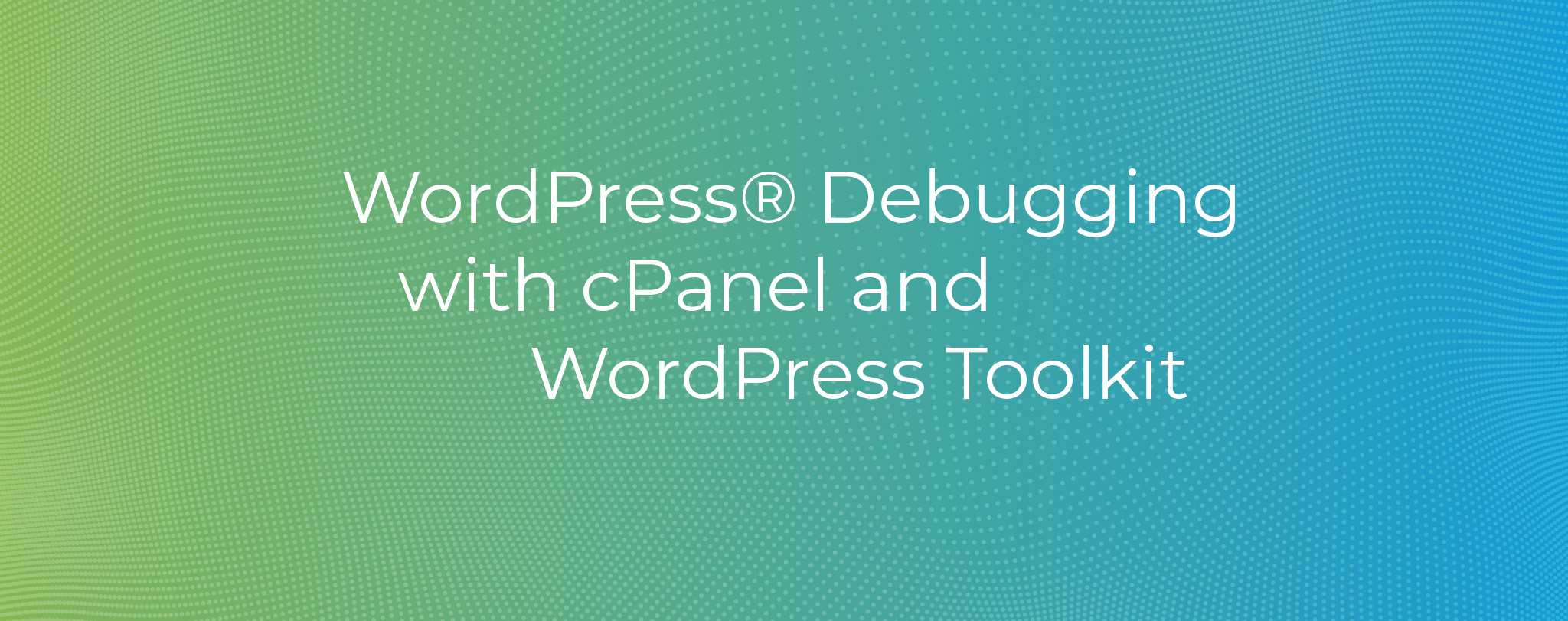 WordPress Debugging with cPanel and WordPress Toolkit