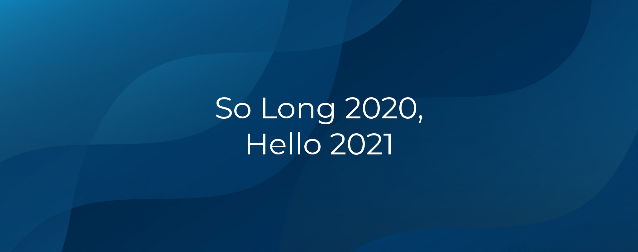 So Long 2020 Hello 2021