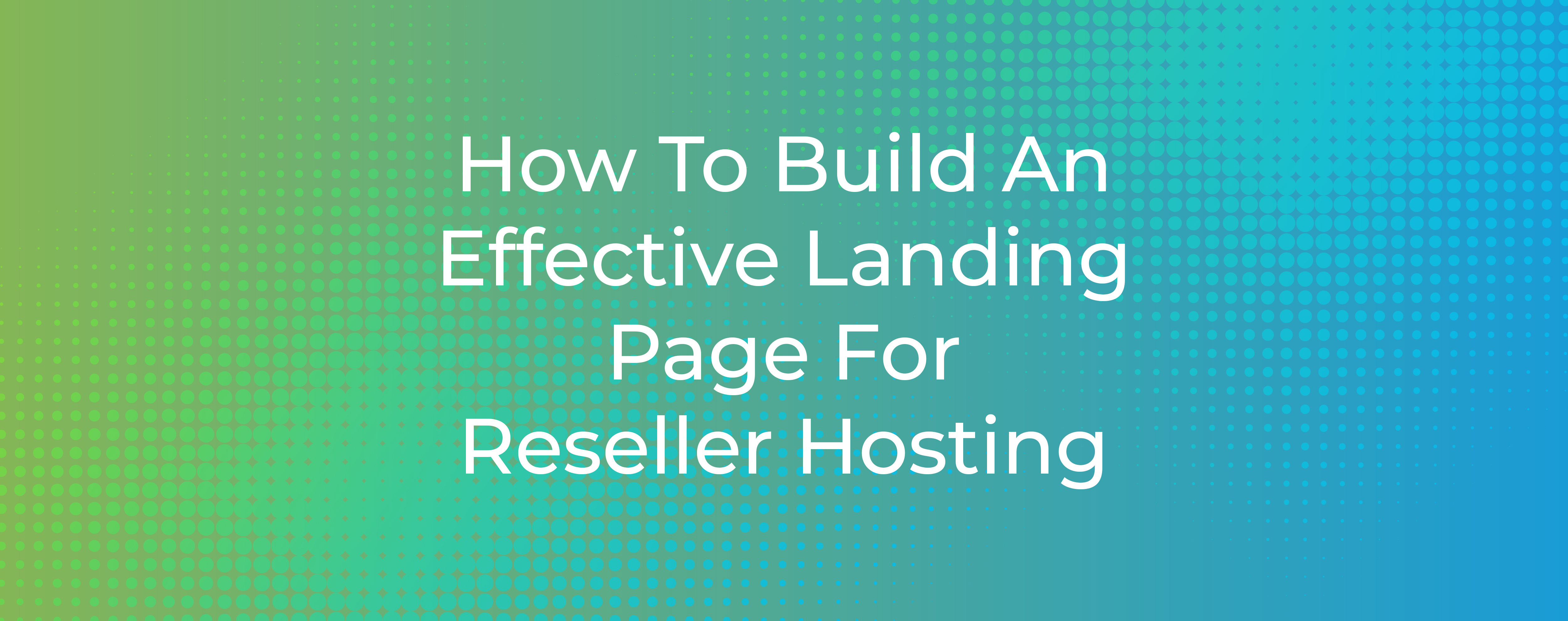 How To Build An Effective Landing Page Reseller Hosting
