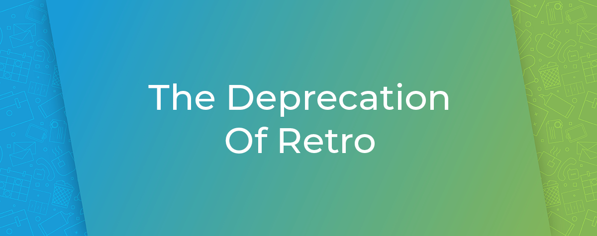 Deprecation of Retro