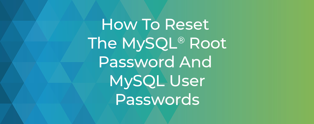 Reset MySQL Passwords